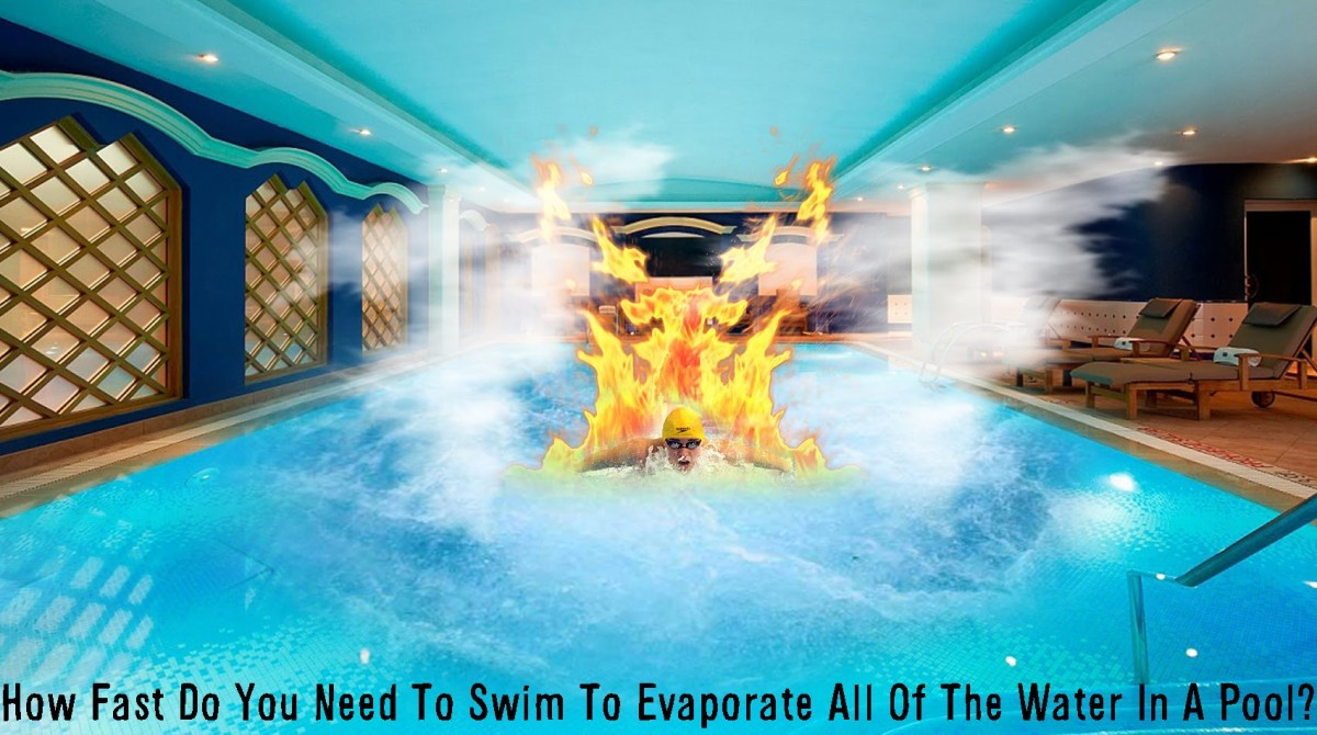 How Fast Would You Have To Swim To Evaporate All Of The Water In A Pool Theory