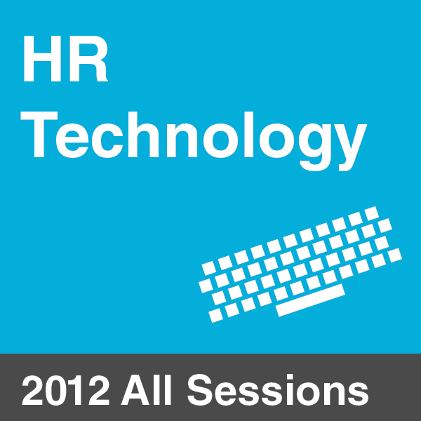 Leveraging HR Technology 2012 - All Sessions