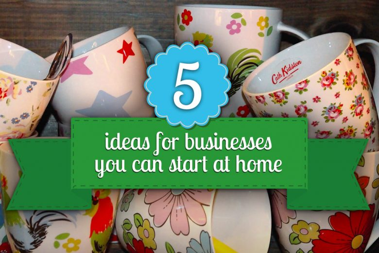 Five ideas for businesses you can start at home - Talented Ladies Club - business ideas from home