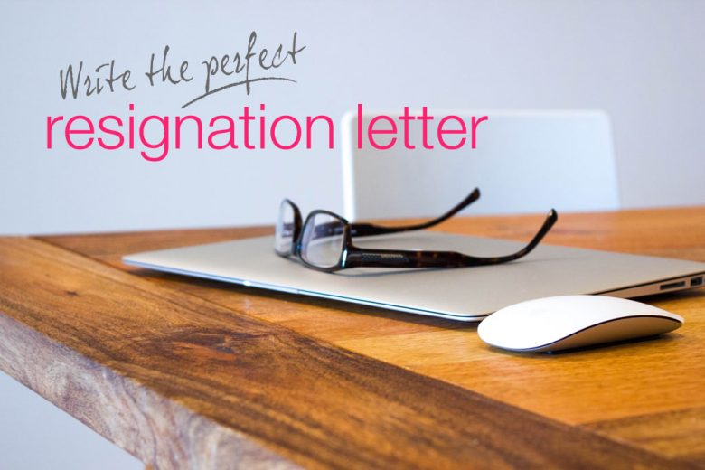 How to write the perfect resignation letter - Talented Ladies Club - writing a resignation letter