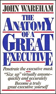 'The Anatomy of a Great Executive' by John Wareham (ISBN 0887305059)