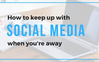 How to Keep Up with Social Media While You're Away