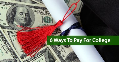 6 Ways To Pay For College - Taming The High Cost of College