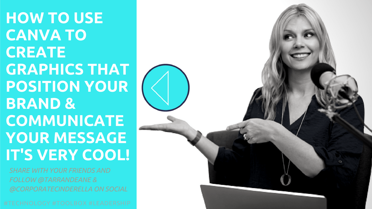 How to Use Canva to Create Graphics that Position Your Brand & Communicate Your Message as a Leader in Your Field _ Host Tarran Deane Professional Speaker, Leading Change Consultant & Author