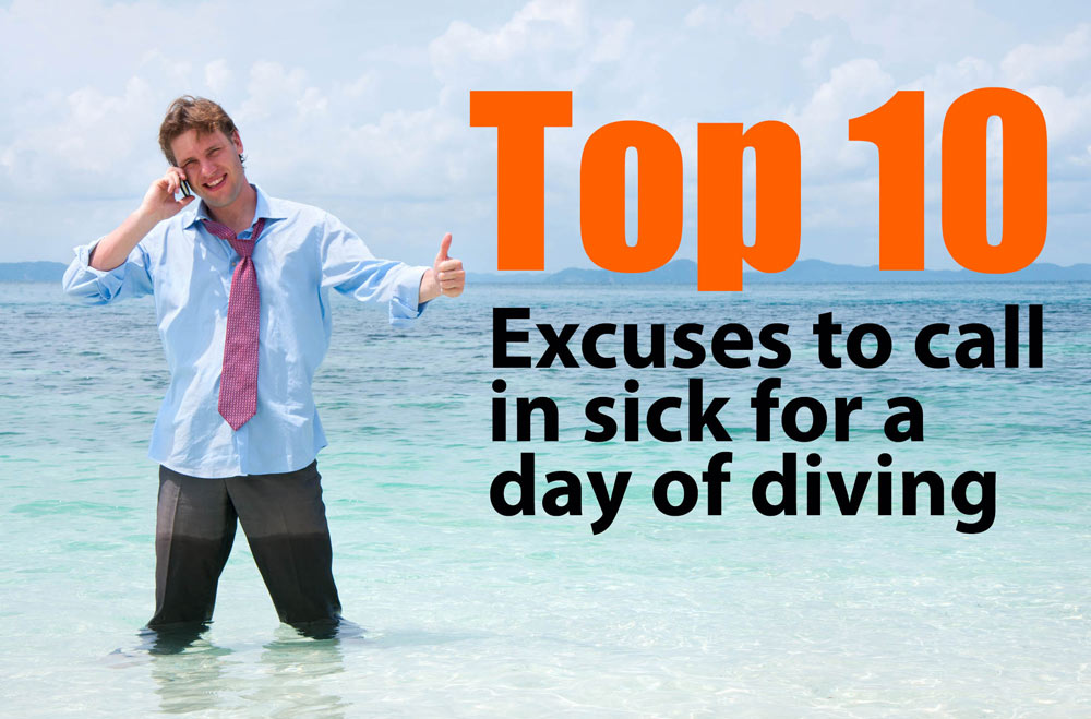 Top 10 Excuses to Call in Sick for a Day of Diving - SDI TDI ERDI - how to call out of work