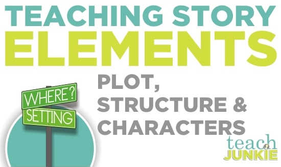 Story Elements {Teaching Characters and Plot Structure} - Teach Junkie
