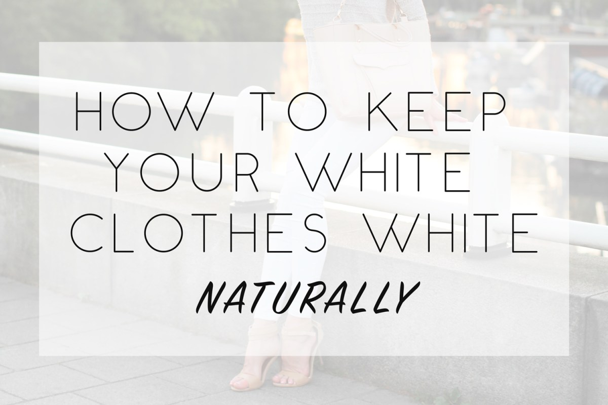 How to Keep Your White Clothes White Naturally