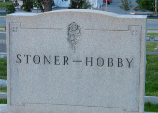 Stoner Hobby Funny tombstones, funny gravemarkers funny headstones funny names stupid names sexual innuendos bad tattoos worst tattoos funny signs sexual innuendos funny halloween awkward family photos bad family worst family
