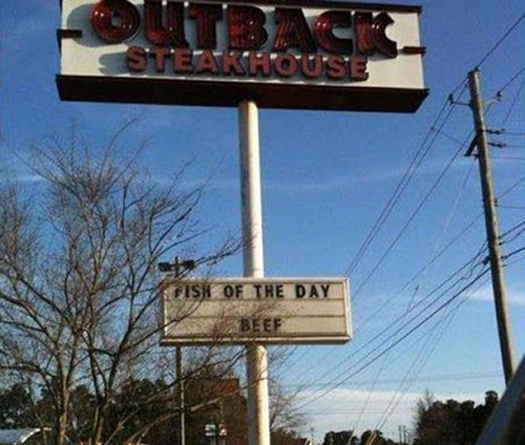 Outback Sign Fish of the Day Beef Funny Signs Funny Names Town Names Street Signs Lost in Translation Bad English Sexual Innuendos Worst Bad Tattoos Crazy Strange