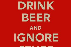 33 Funny Pics & Memes ~ Inspirational quote: Stay Calm~ Drink Beer, Ignore Stuff