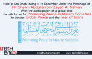 Held in Abu Dhabi during 11-13 December Under the Patronage of HH Sheikh Abdullah bin Zayed Al Nahyan With the participation of a global elite; the 4th Forum for Promoting Peace in Muslim Societies to discuss Global Peace and the Fear of Islam