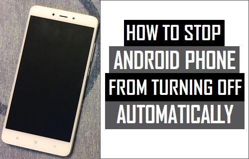How to Stop Android Phone From Turning Off Automatically - turning off phone