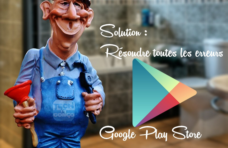 resoudre-erreurs-google-playstore