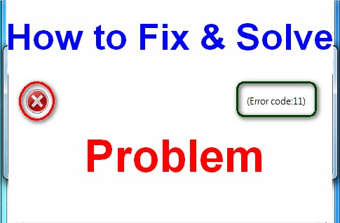 [SOLVED & FIXED] Error Code 11 Problem (Completely)