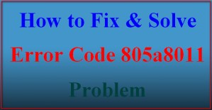Fixed Error Code 805a8011 Problem From your Smartphone