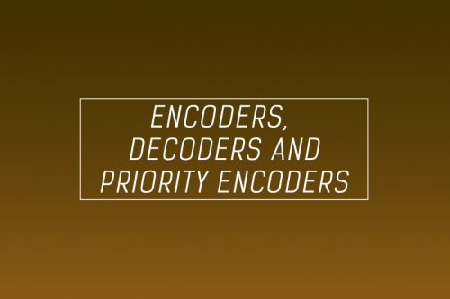 Encoders, Decoders and Priority Encoders - Full explanation and