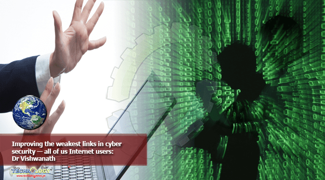 Improving the weakest links in cyber security — all of us Internet users: Dr Vishwanath