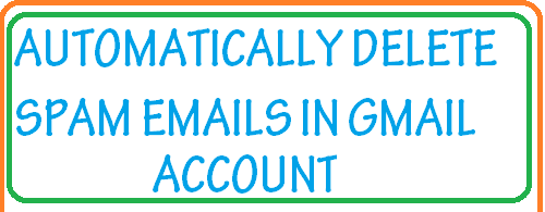 automatically delete spam emails in gmail account