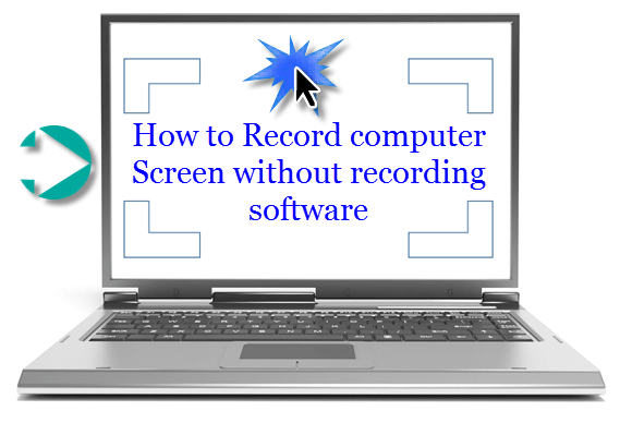How to record Computer Screen without recording software ?