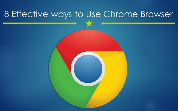 How to use Google Chrome browser more effectively ?
