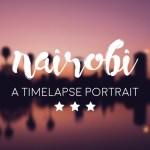 Nairobi: A Timelapse Portrait