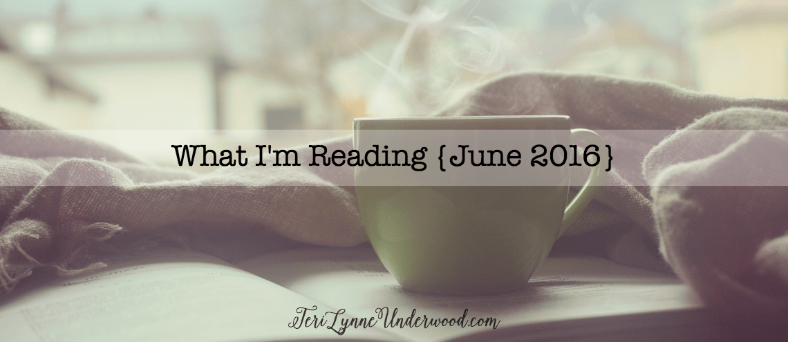 What I'm Reading {June 2016} || Book Recommendations by Teri Lynne Underwood