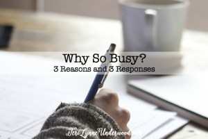 Why So Busy? 3 Reasons and 3 Responses