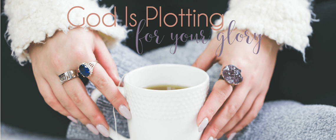God Is Plotting for Your Glory