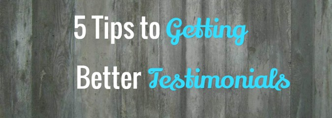 5 Tips to Getting Better Testimonials