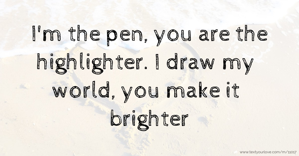 Cute Wallpapers Of Wofe I M The Pen You Are The Highlighter I Draw My World