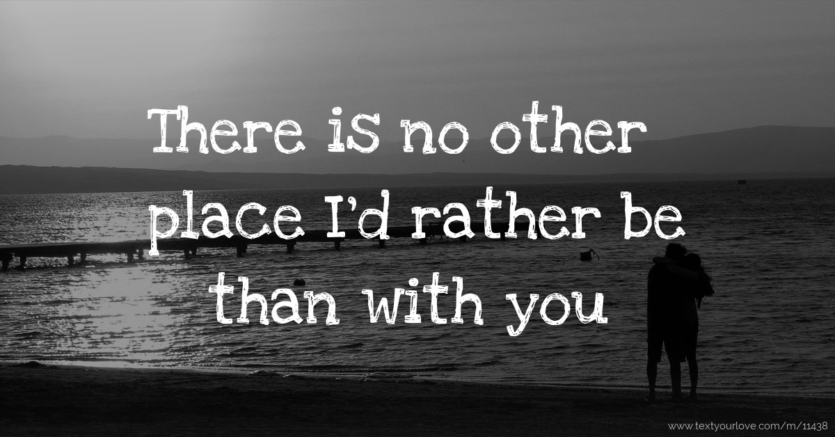 Cute Wallpapers To Say I Love You There Is No Other Place I D Rather Be Than With You Text