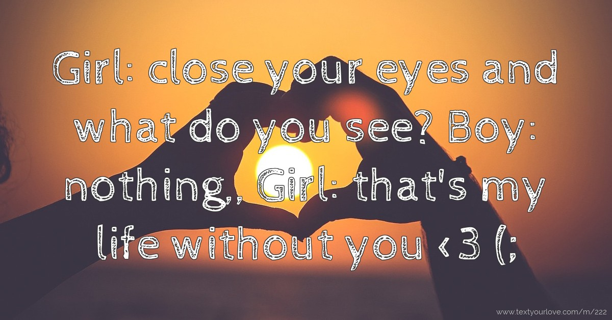 Cute Girl Saying Sorry Wallpapers Girl Close Your Eyes And What Do You See Boy Text