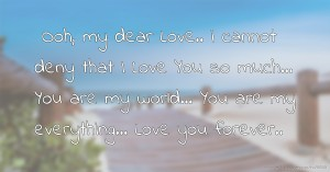 I Love My Girlfriend Quotes Wallpapers Ooh My Dear Love I Cannot Deny That I Love You So