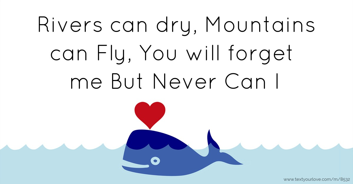 Husband And Wife Love Quotes Wallpapers Rivers Can Dry Mountains Can Fly You Will Forget Me