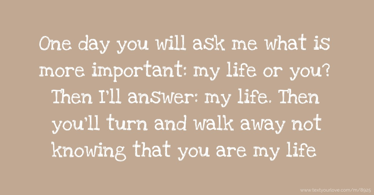 Husband Love Quotes Wallpapers One Day You Will Ask Me What Is More Important My Life