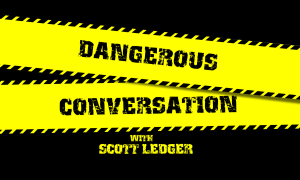 Dangerous Conversation With Scott Ledger