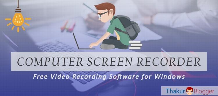 Computer screen recorder software to captute videos - Thakur Blogger