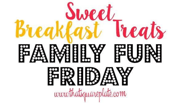 Sweet Breakfast Treats Family Fun Friday