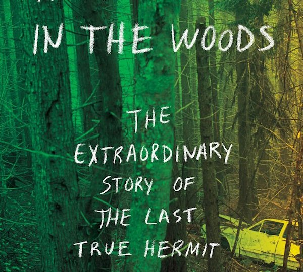"""Book Review: """"The Stranger in the Woods: The Extraordinary Story of the Last True Hermit"""""""