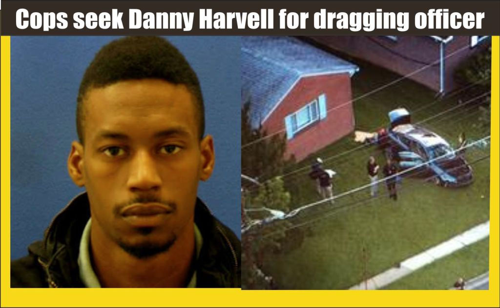 Cops seek Danny Harvell for dragging officer with car