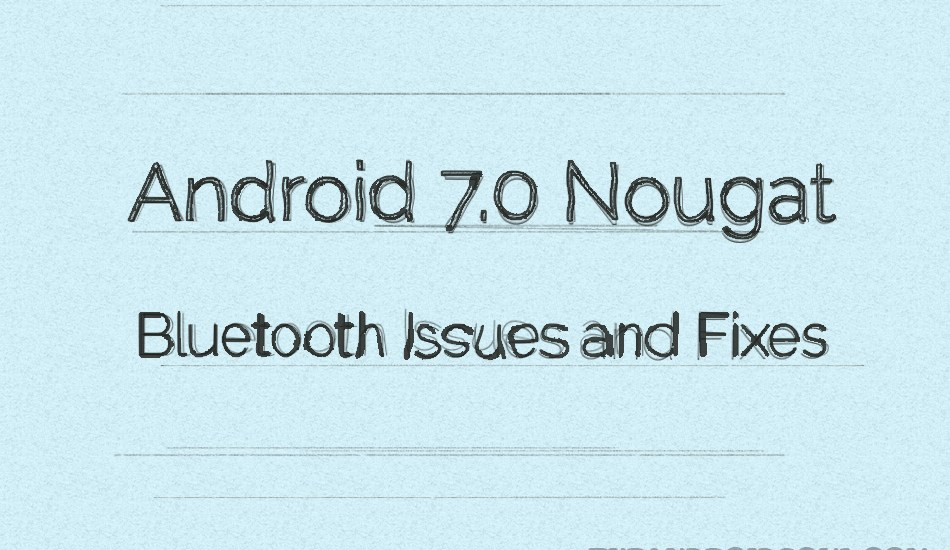 Nougat Bluetooth issues