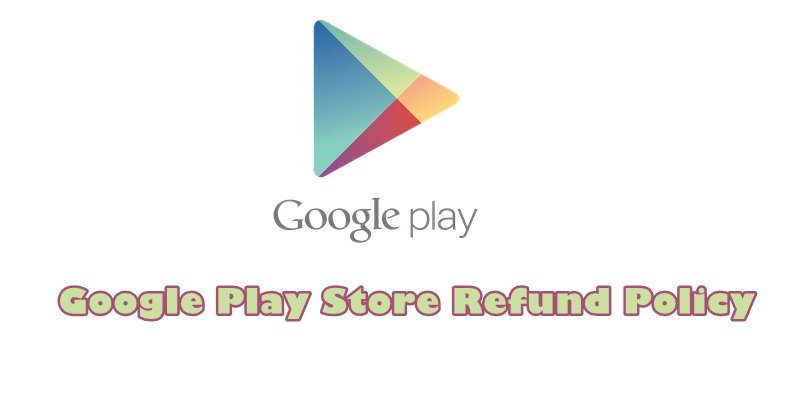 Google Play Store refund policy Everything you need to know