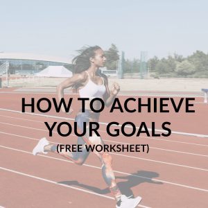 How to Achieve Your Goals (Free Worksheet)
