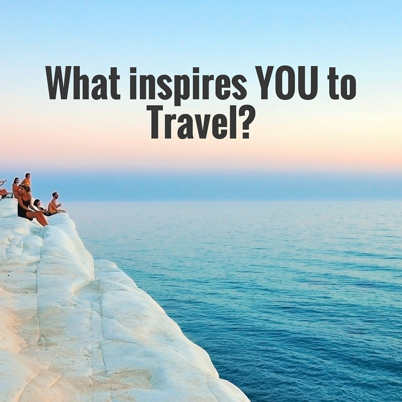 What Inspires You to Travel?