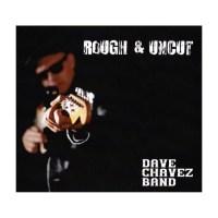 Dave Chavez Band – Rough & Uncut