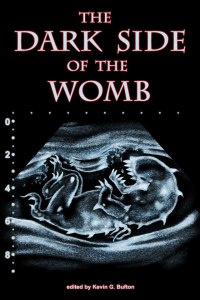 The Dark Side of the Womb, from Cruentus Libri Press