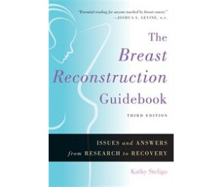 The Breast Reconstruction Guidebook: Issues and Answers from Research to Recovery,