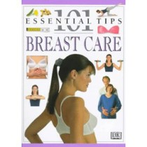 Breast Care: 101 Essential Tips
