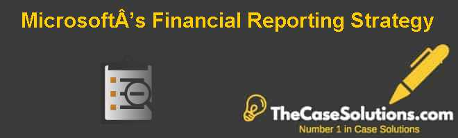 Microsofts Financial Reporting Strategy Case Solution And Analysis