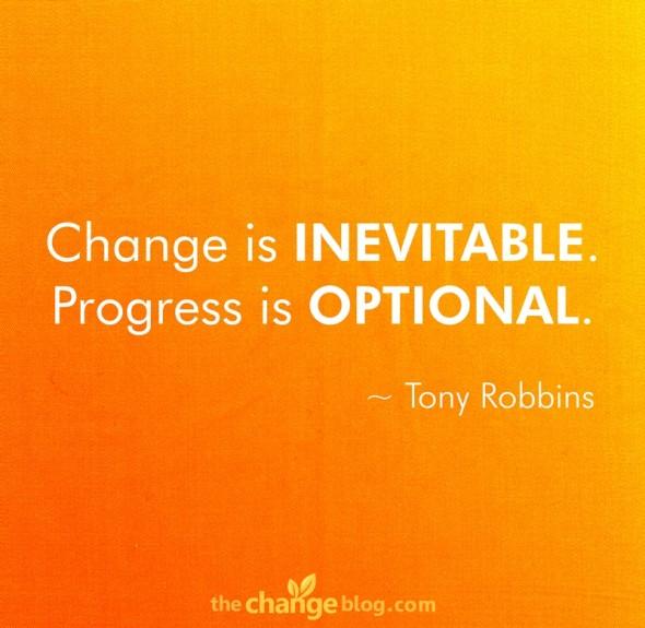 """""""Change is inevitable. Progress is optional."""" ~ Tony Robbins"""